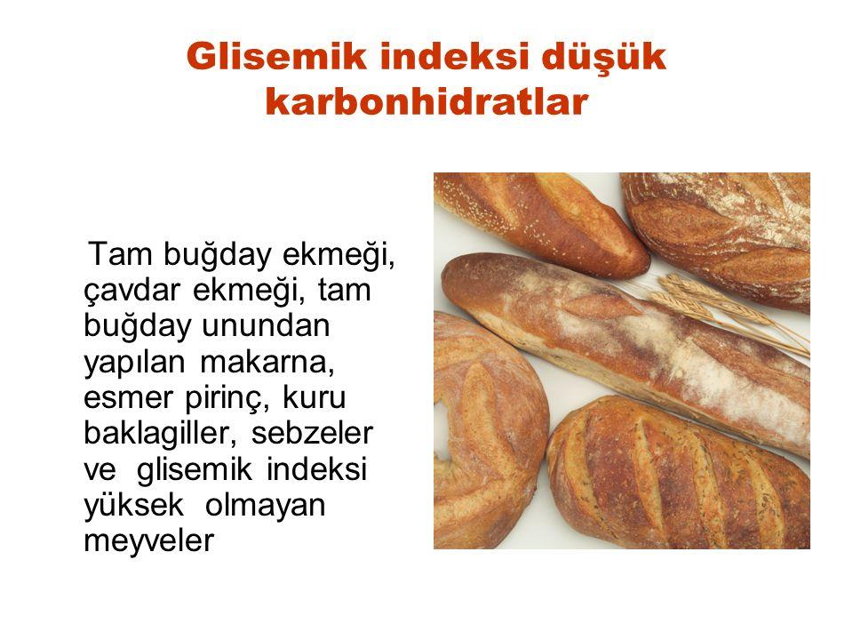 Glisemik indeksi düşük karbonhidratlar Tam buğday ekmeği, çavdar ekmeği, tam buğday unundan yapılan makarna, esmer pirinç, kuru baklagiller, sebzeler