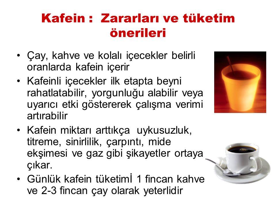 Kafein : Zararları ve tüketim önerileri Çay, kahve ve kolalı içecekler belirli oranlarda kafein içerir Kafeinli içecekler ilk etapta beyni rahatlatabi