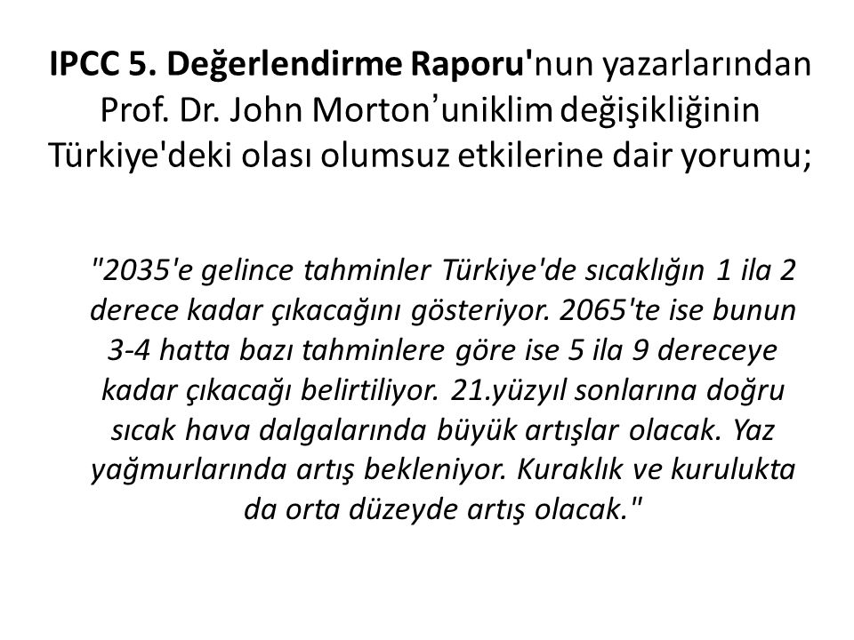 IPCC 5. Değerlendirme Raporu'nun yazarlarından Prof. Dr. John Morton'uniklim değişikliğinin Türkiye'deki olası olumsuz etkilerine dair yorumu;