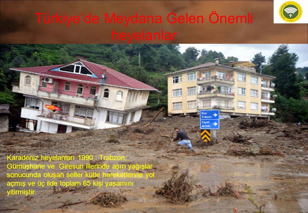 Türkiye'de Meydana Gelen Önemli heyelanlar 46. Karadeniz heyelanları 1990 : Trabzon, Gümüşhane ve Giresun illerinde aşırı yağışlar sonucunda oluşan se