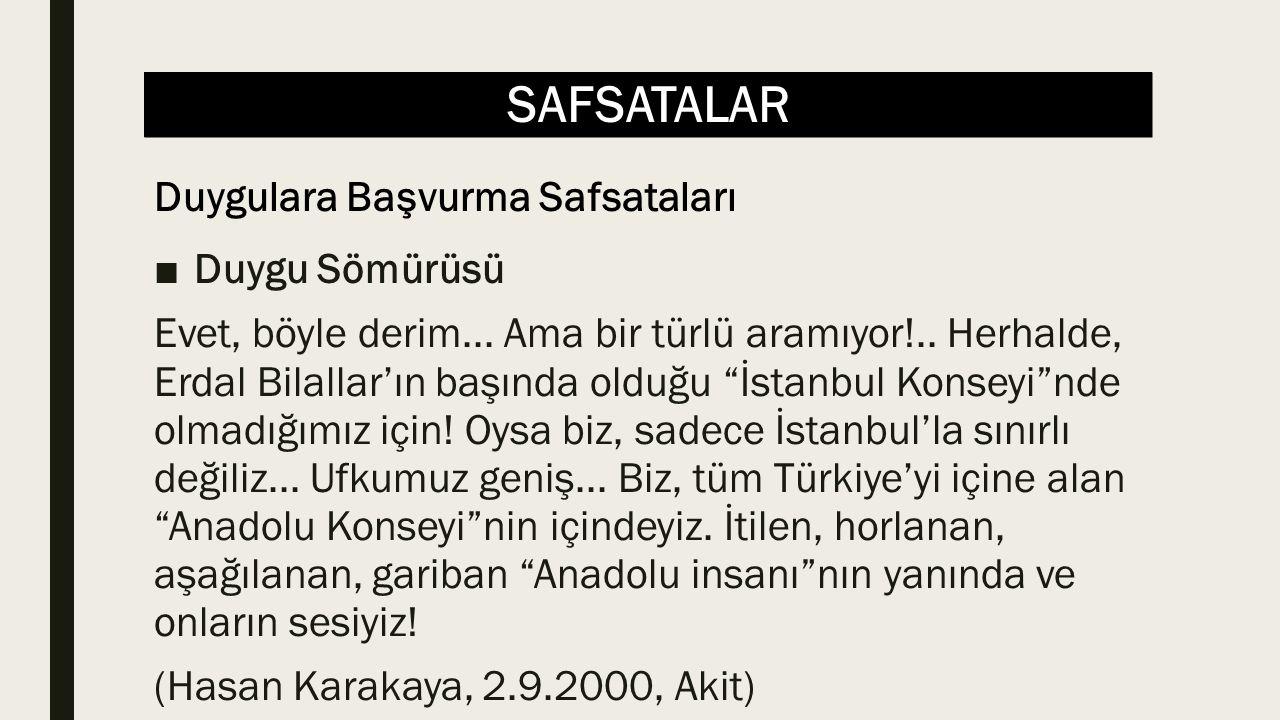 """SAFSATALAR ■Duygu Sömürüsü Evet, böyle derim... Ama bir türlü aramıyor!.. Herhalde, Erdal Bilallar'ın başında olduğu """"İstanbul Konseyi""""nde olmadığımız"""