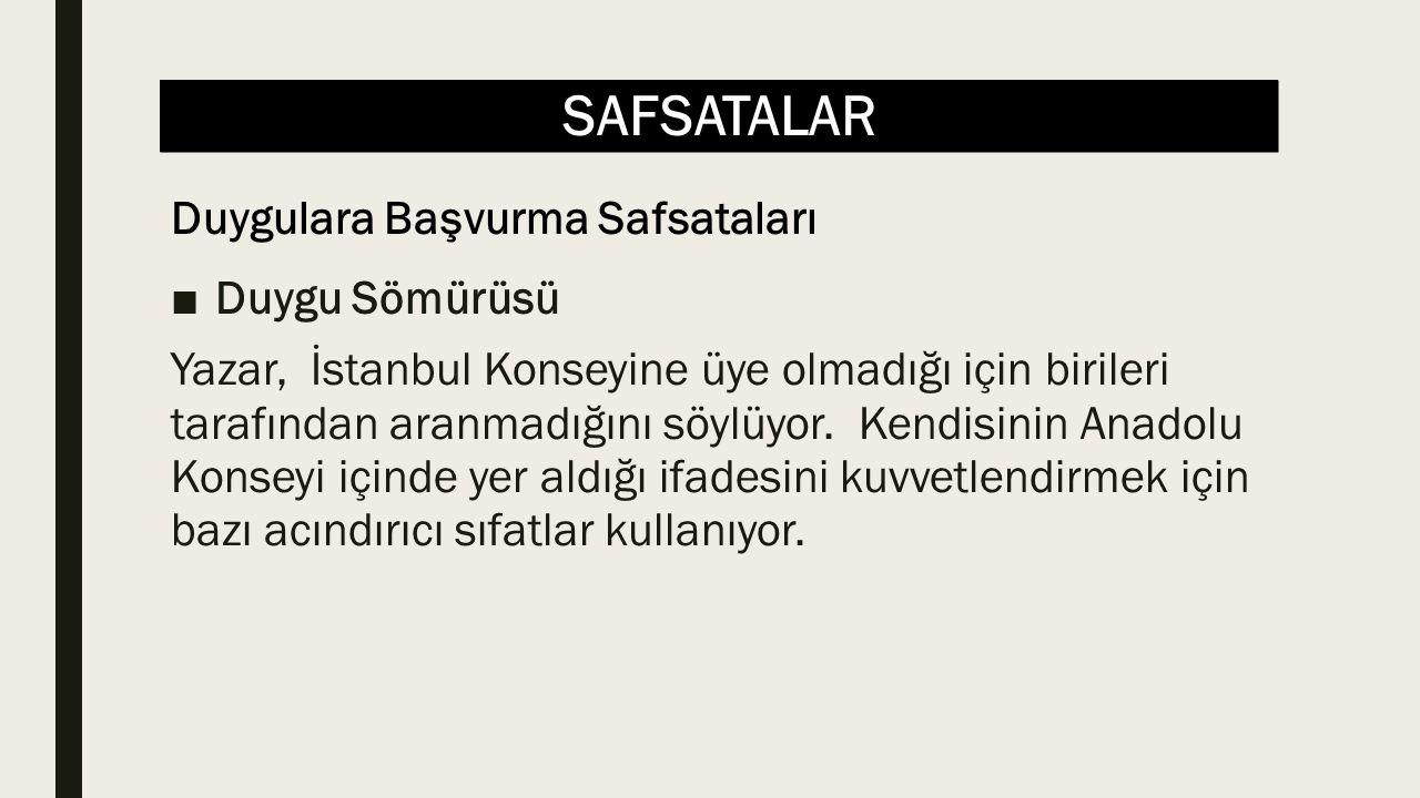 SAFSATALAR ■Duygu Sömürüsü Yazar, İstanbul Konseyine üye olmadığı için birileri tarafından aranmadığını söylüyor. Kendisinin Anadolu Konseyi içinde ye