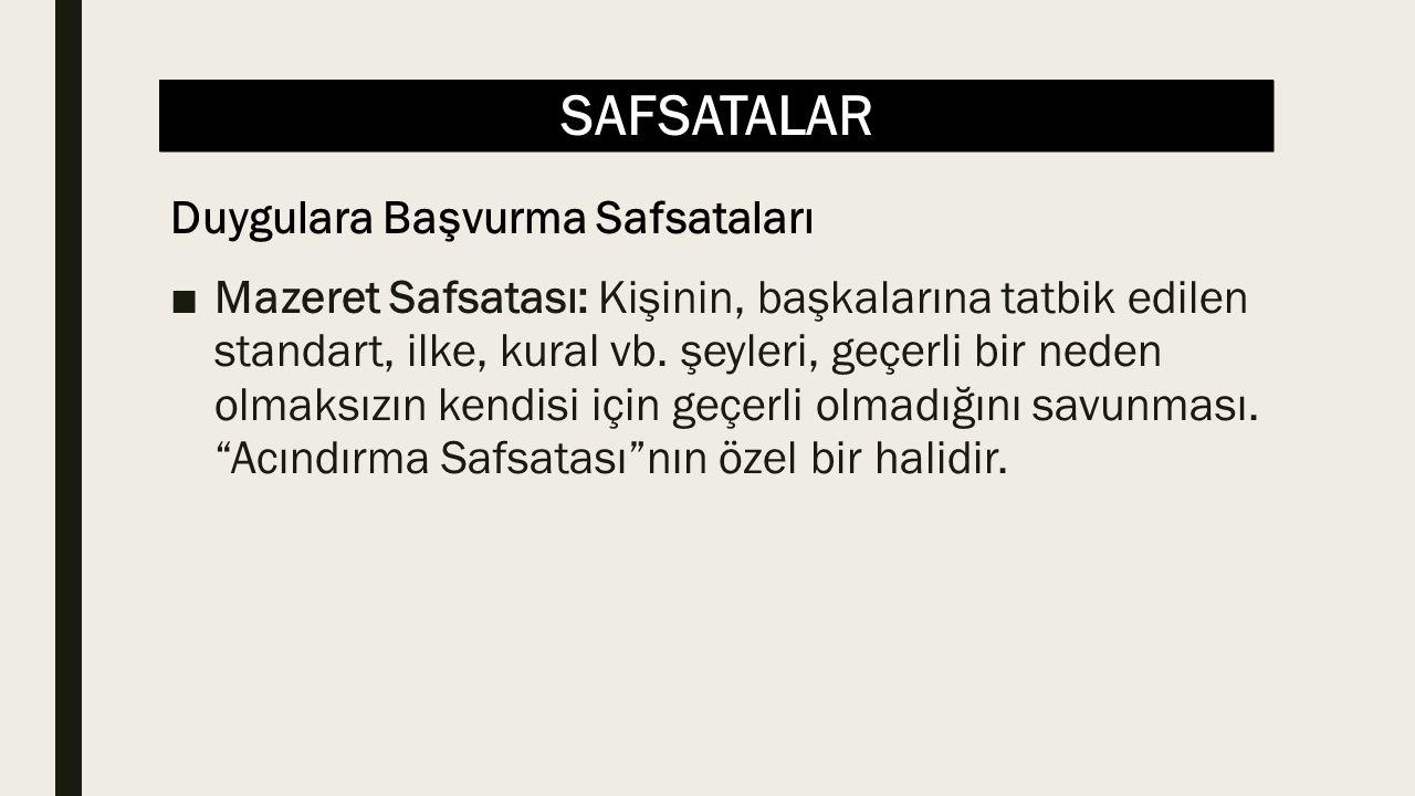 SAFSATALAR ■Mazeret Safsatası: Kişinin, başkalarına tatbik edilen standart, ilke, kural vb.