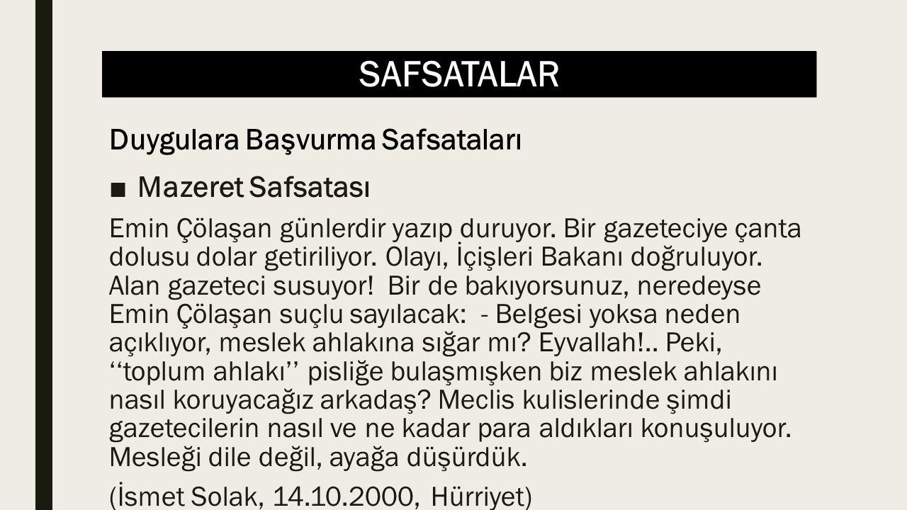 SAFSATALAR ■Mazeret Safsatası Emin Çölaşan günlerdir yazıp duruyor. Bir gazeteciye çanta dolusu dolar getiriliyor. Olayı, İçişleri Bakanı doğruluyor.