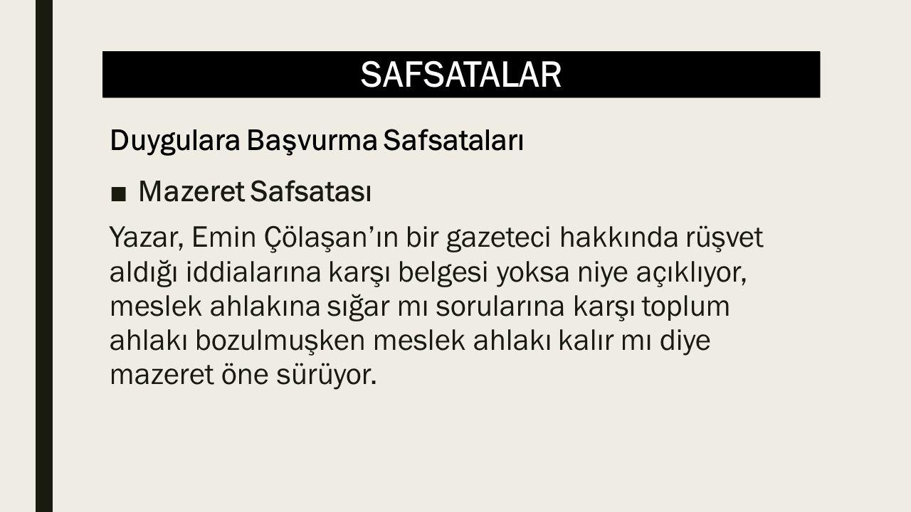 SAFSATALAR ■Mazeret Safsatası Yazar, Emin Çölaşan'ın bir gazeteci hakkında rüşvet aldığı iddialarına karşı belgesi yoksa niye açıklıyor, meslek ahlakı