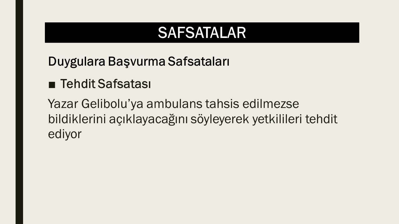 SAFSATALAR ■Tehdit Safsatası Yazar Gelibolu'ya ambulans tahsis edilmezse bildiklerini açıklayacağını söyleyerek yetkilileri tehdit ediyor Duygulara Başvurma Safsataları