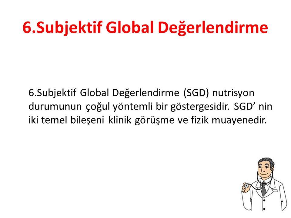 6.Subjektif Global Değerlendirme 6.Subjektif Global Değerlendirme (SGD) nutrisyon durumunun çoğul yöntemli bir göstergesidir. SGD' nin iki temel bileş