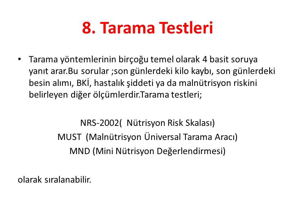 8. Tarama Testleri Tarama yöntemlerinin birçoğu temel olarak 4 basit soruya yanıt arar.Bu sorular ;son günlerdeki kilo kaybı, son günlerdeki besin alı