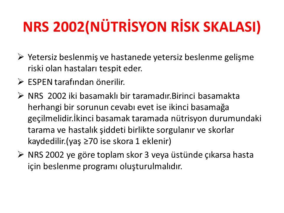 NRS 2002(NÜTRİSYON RİSK SKALASI)  Yetersiz beslenmiş ve hastanede yetersiz beslenme gelişme riski olan hastaları tespit eder.  ESPEN tarafından öner
