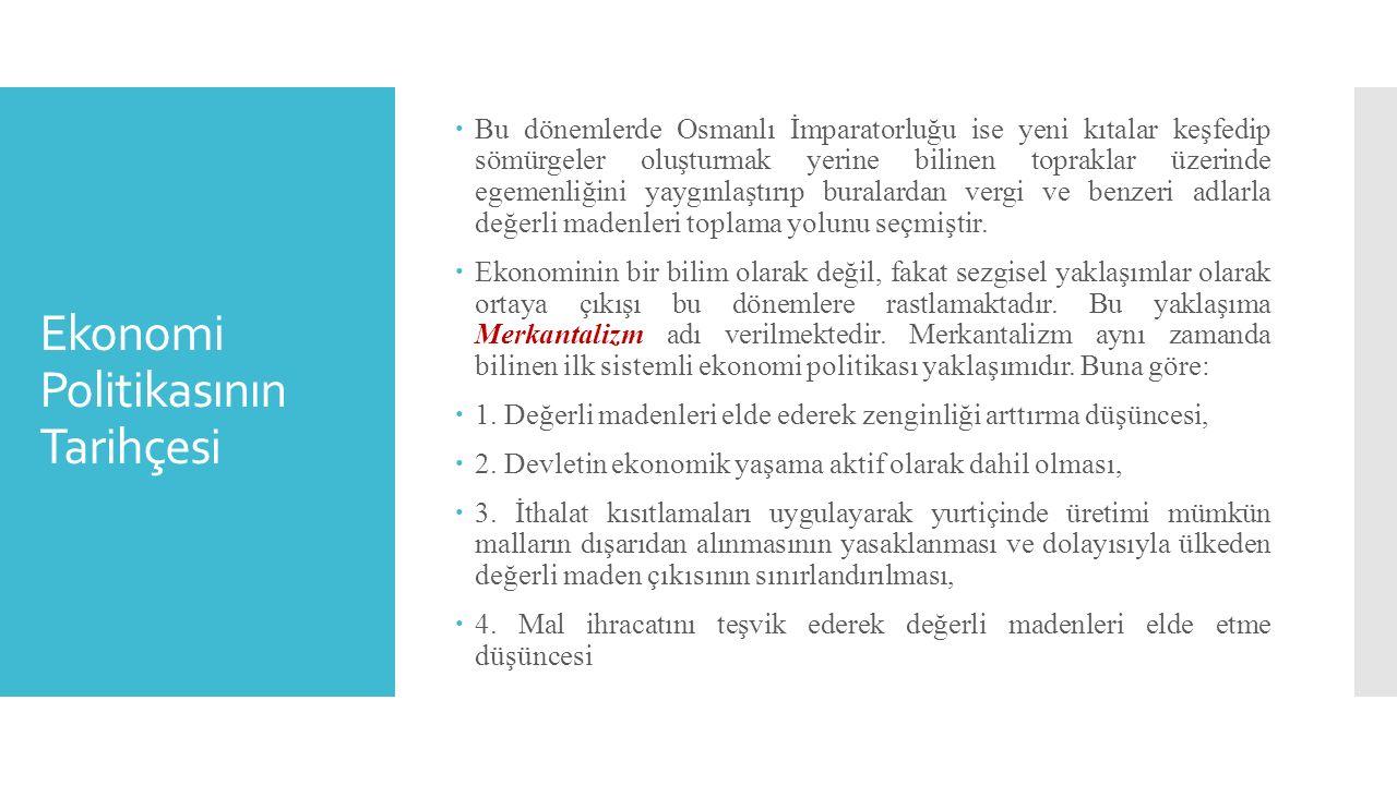 Ekonomi Politikasının Tarihçesi  Bu dönemlerde Osmanlı İmparatorluğu ise yeni kıtalar keşfedip sömürgeler oluşturmak yerine bilinen topraklar üzerind