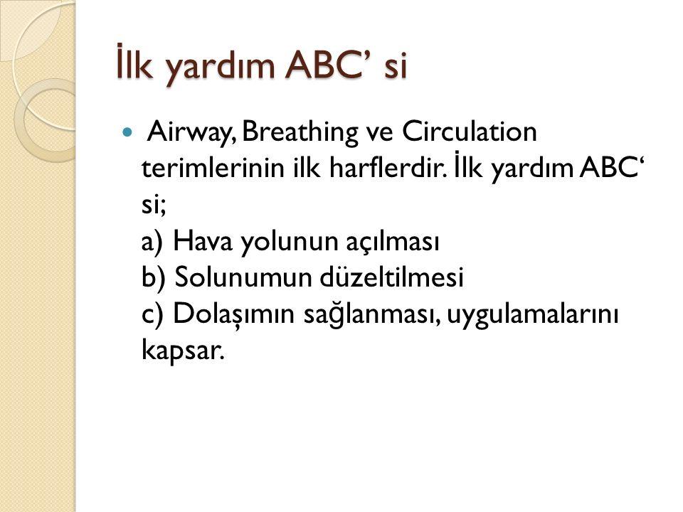 İ lk yardım ABC' si Airway, Breathing ve Circulation terimlerinin ilk harflerdir.