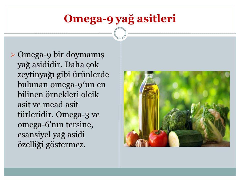 Omega-9 yağ asitleri  Omega-9 bir doymamış yağ asididir. Daha çok zeytinyağı gibi ürünlerde bulunan omega-9′un en bilinen örnekleri oleik asit ve mea