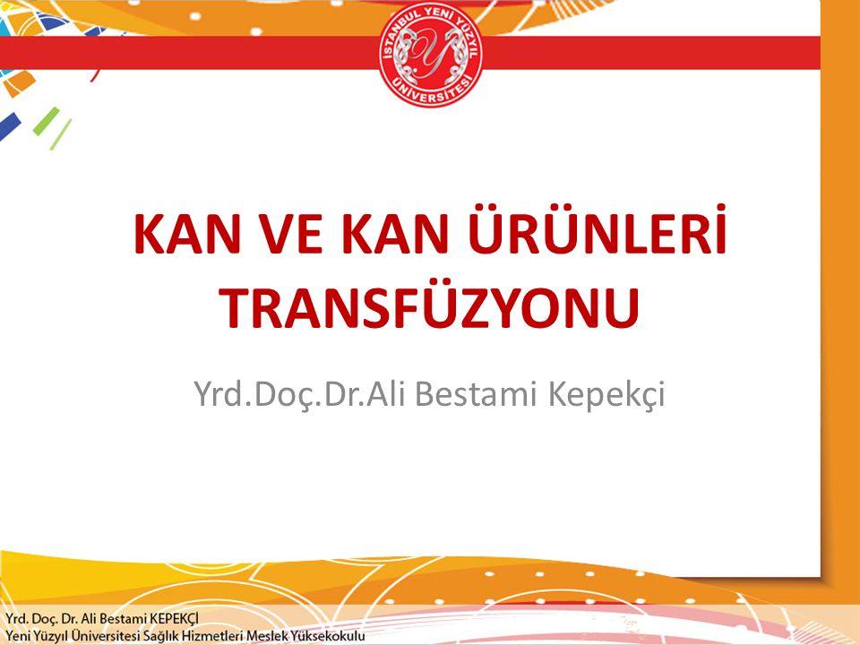KAN VE KAN ÜRÜNLERİ TRANSFÜZYONU Yrd.Doç.Dr.Ali Bestami Kepekçi