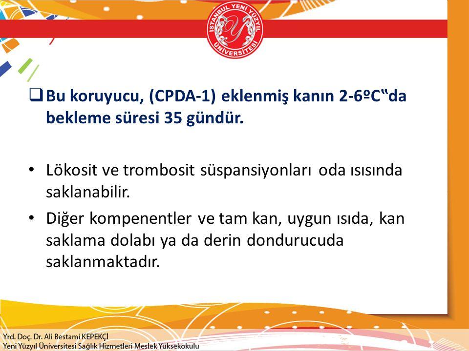 """ Bu koruyucu, (CPDA-1) eklenmiş kanın 2-6ºC""""da bekleme süresi 35 gündür."""