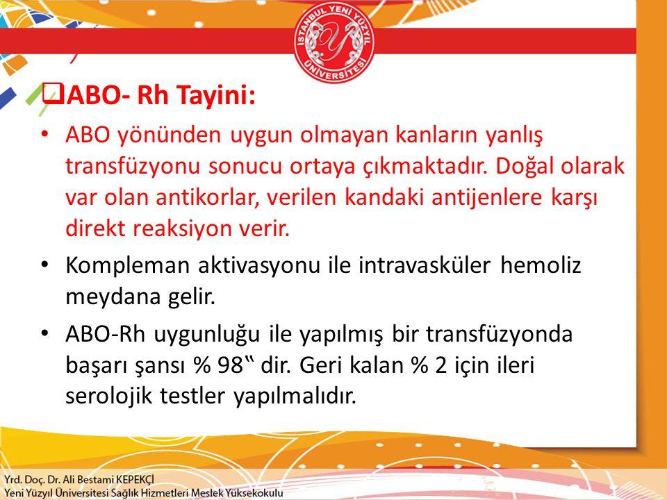  ABO- Rh Tayini: ABO yönünden uygun olmayan kanların yanlış transfüzyonu sonucu ortaya çıkmaktadır.
