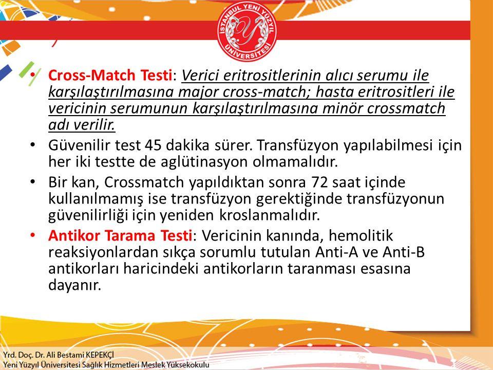 Cross-Match Testi: Verici eritrositlerinin alıcı serumu ile karşılaştırılmasına major cross-match; hasta eritrositleri ile vericinin serumunun karşılaştırılmasına minör crossmatch adı verilir.