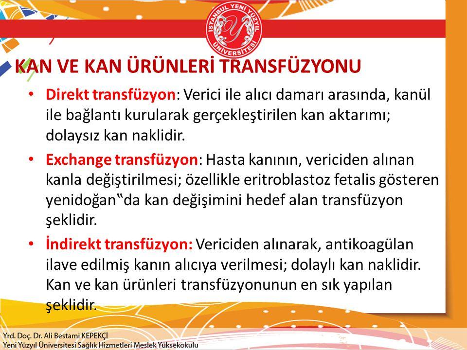 KAN VE KAN ÜRÜNLERİ TRANSFÜZYONU Direkt transfüzyon: Verici ile alıcı damarı arasında, kanül ile bağlantı kurularak gerçekleştirilen kan aktarımı; dolaysız kan naklidir.