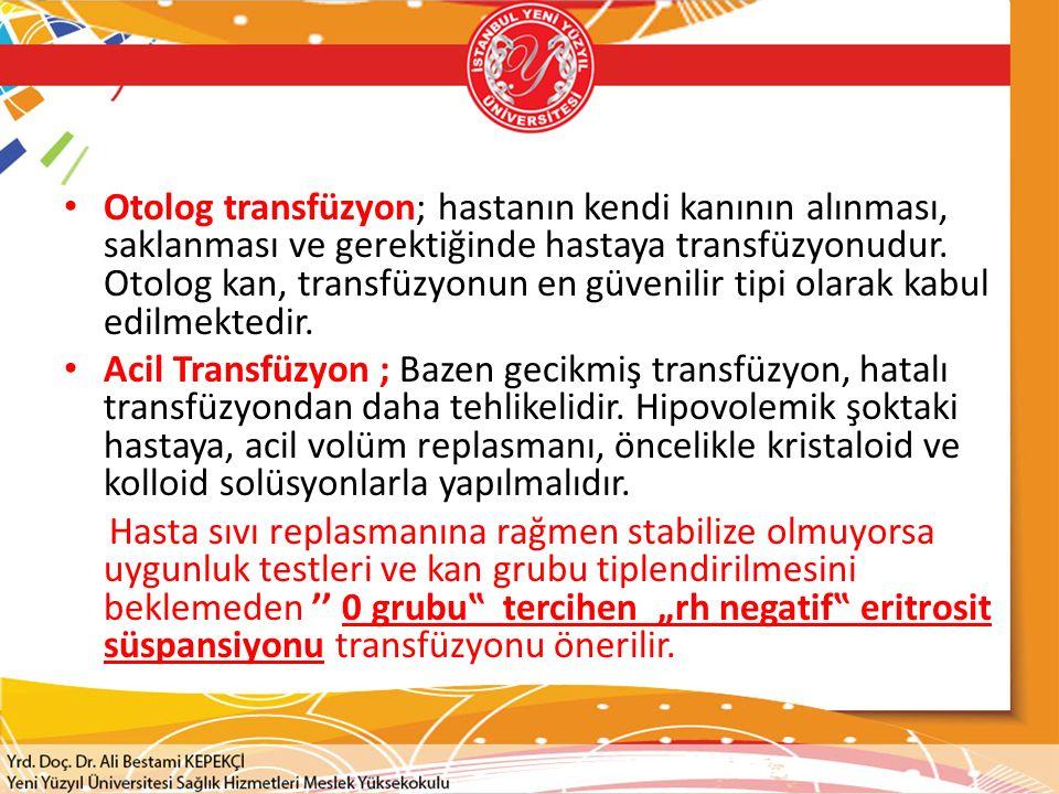 Otolog transfüzyon; hastanın kendi kanının alınması, saklanması ve gerektiğinde hastaya transfüzyonudur.