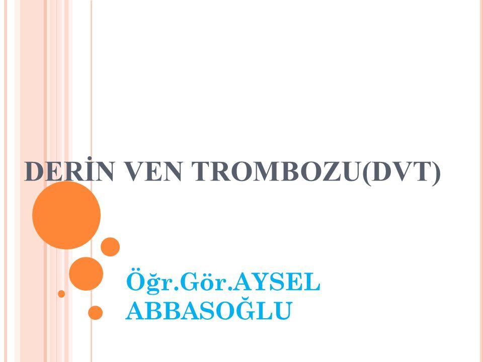 Etiyoloji; Tromboz oluşumu; Venöz staz Hiperkoagülabilite Venöz duvar endotelinin zedelenmesi sonucu gelişir.