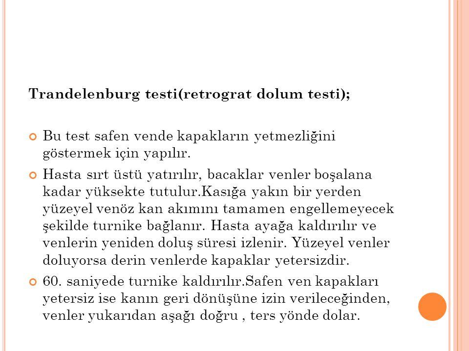 Trandelenburg testi(retrograt dolum testi); Bu test safen vende kapakların yetmezliğini göstermek için yapılır.