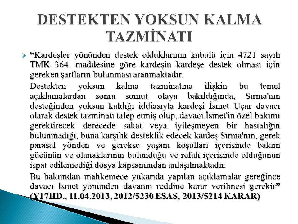  Kardeşler yönünden destek olduklarının kabulü için 4721 sayılı TMK 364.