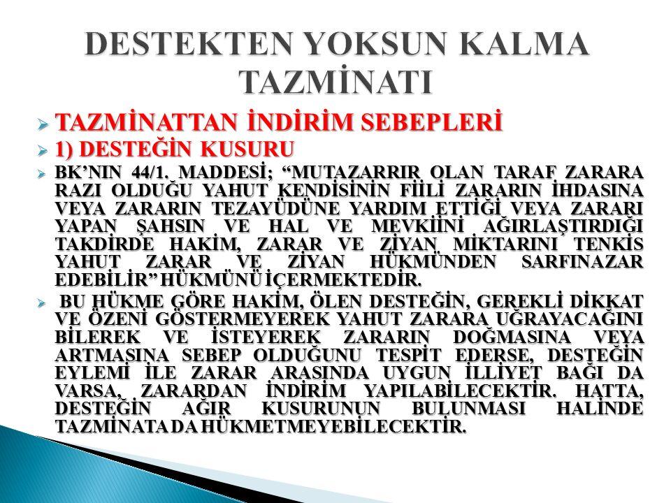  TAZMİNATTAN İNDİRİM SEBEPLERİ  1) DESTEĞİN KUSURU  BK'NIN 44/1.