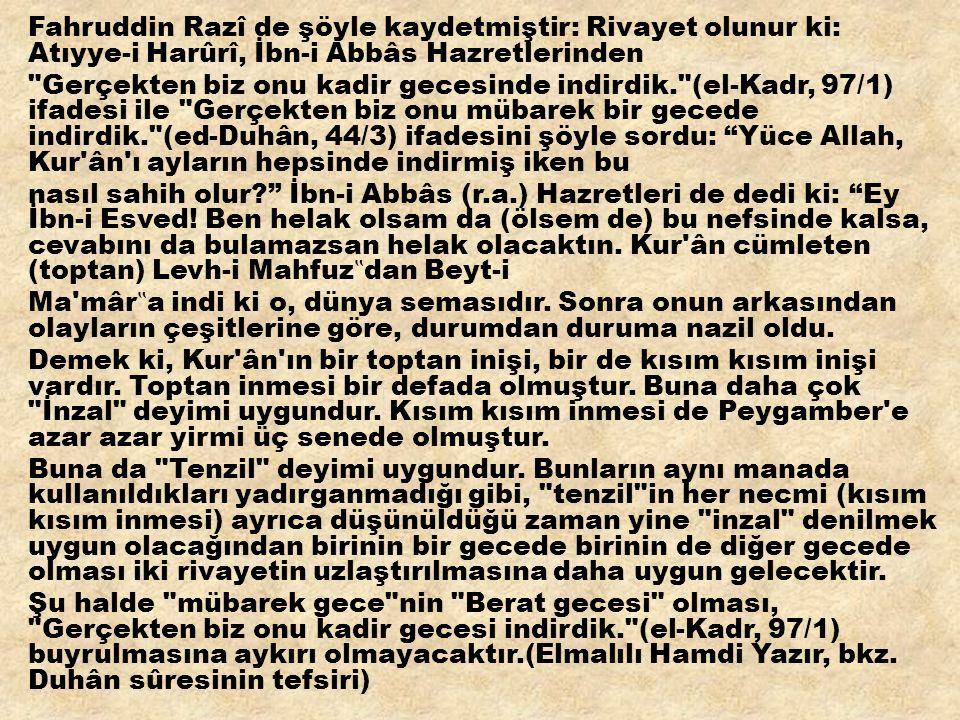 Fahruddin Razî de şöyle kaydetmiştir: Rivayet olunur ki: Atıyye-i Harûrî, İbn-i Abbâs Hazretlerinden Gerçekten biz onu kadir gecesinde indirdik. (el-Kadr, 97/1) ifadesi ile Gerçekten biz onu mübarek bir gecede indirdik. (ed-Duhân, 44/3) ifadesini şöyle sordu: Yüce Allah, Kur ân ı ayların hepsinde indirmiş iken bu nasıl sahih olur İbn-i Abbâs (r.a.) Hazretleri de dedi ki: Ey İbn-i Esved.