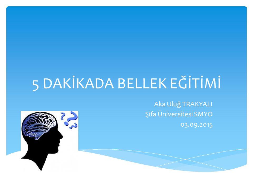 5 DAKİKADA BELLEK EĞİTİMİ Aka Uluğ TRAKYALI Şifa Üniversitesi SMYO 03.09.2015