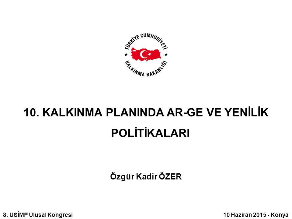 10. KALKINMA PLANINDA AR-GE VE YENİLİK POLİTİKALARI Özgür Kadir ÖZER 8.