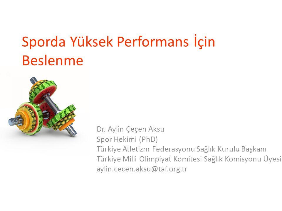 Sporda Yüksek Performans İçin Beslenme Dr. Aylin Çeçen Aksu Spor Hekimi (PhD) Türkiye Atletizm Federasyonu Sağlık Kurulu Başkanı Türkiye Milli Olimpiy