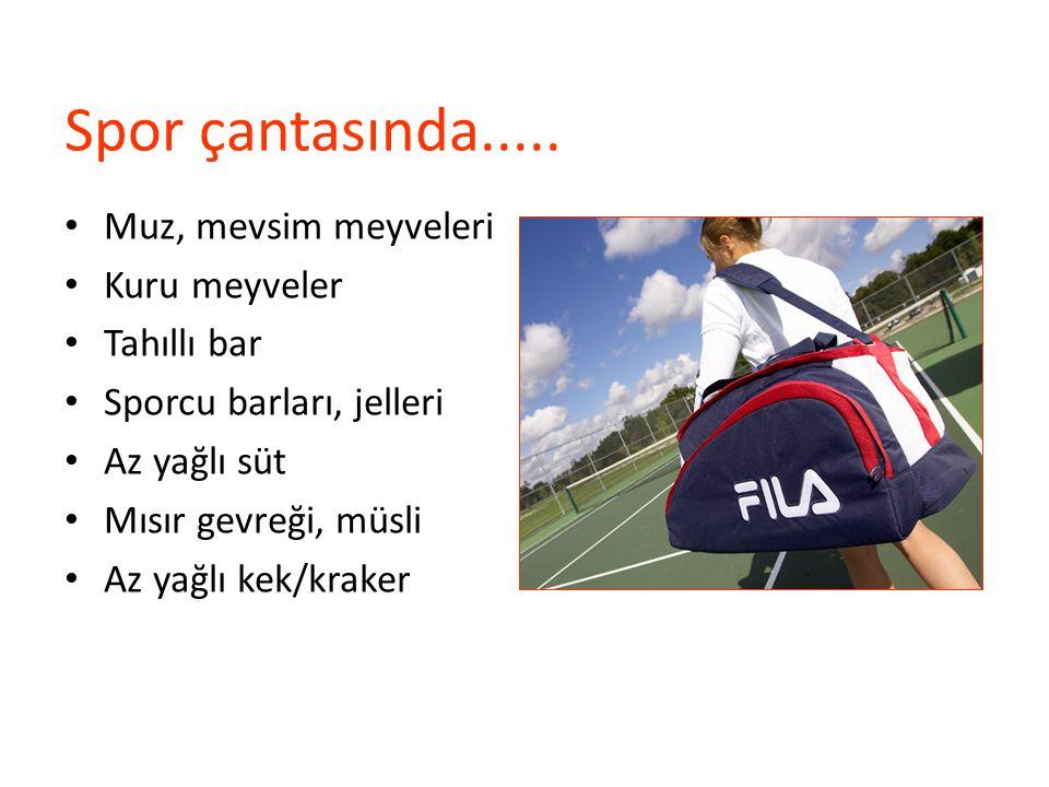 Spor çantasında..... Muz, mevsim meyveleri Kuru meyveler Tahıllı bar Sporcu barları, jelleri Az yağlı süt Mısır gevreği, müsli Az yağlı kek/kraker