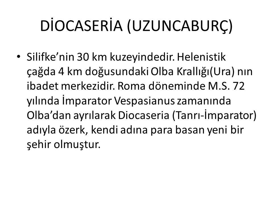 DİOCASERİA (UZUNCABURÇ) Silifke'nin 30 km kuzeyindedir. Helenistik çağda 4 km doğusundaki Olba Krallığı(Ura) nın ibadet merkezidir. Roma döneminde M.S
