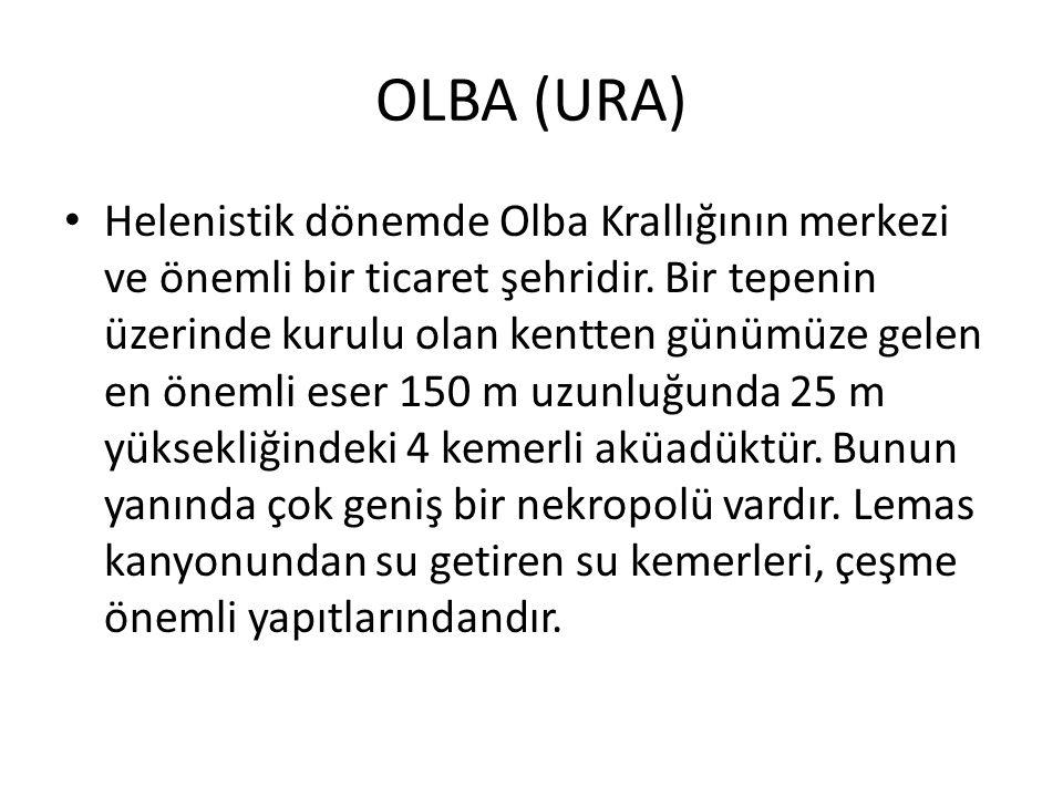 OLBA (URA) Helenistik dönemde Olba Krallığının merkezi ve önemli bir ticaret şehridir. Bir tepenin üzerinde kurulu olan kentten günümüze gelen en önem