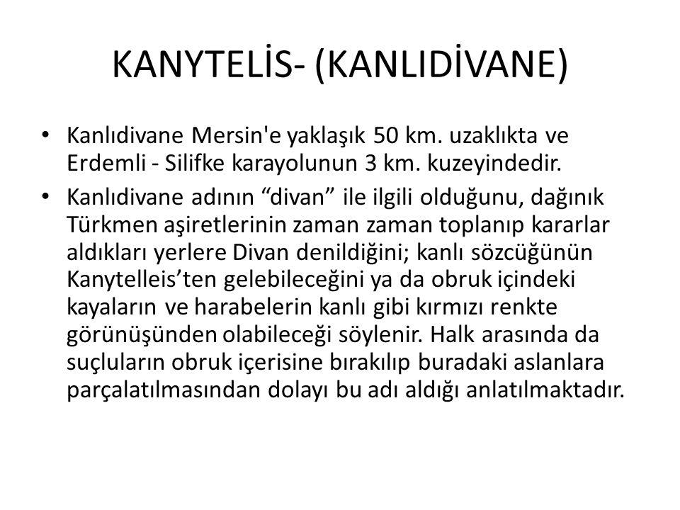 """KANYTELİS- (KANLIDİVANE) Kanlıdivane Mersin'e yaklaşık 50 km. uzaklıkta ve Erdemli - Silifke karayolunun 3 km. kuzeyindedir. Kanlıdivane adının """"divan"""