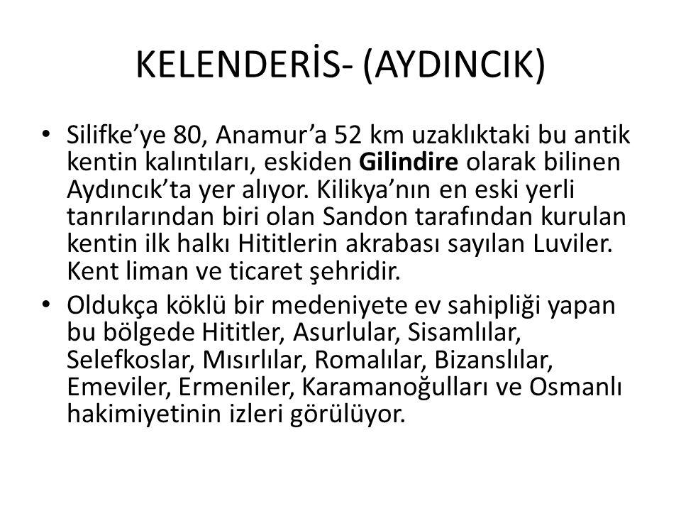 KELENDERİS- (AYDINCIK) Silifke'ye 80, Anamur'a 52 km uzaklıktaki bu antik kentin kalıntıları, eskiden Gilindire olarak bilinen Aydıncık'ta yer alıyor.