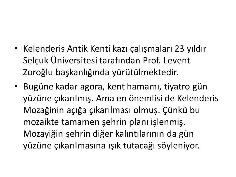 Kelenderis Antik Kenti kazı çalışmaları 23 yıldır Selçuk Üniversitesi tarafından Prof. Levent Zoroğlu başkanlığında yürütülmektedir. Bugüne kadar agor