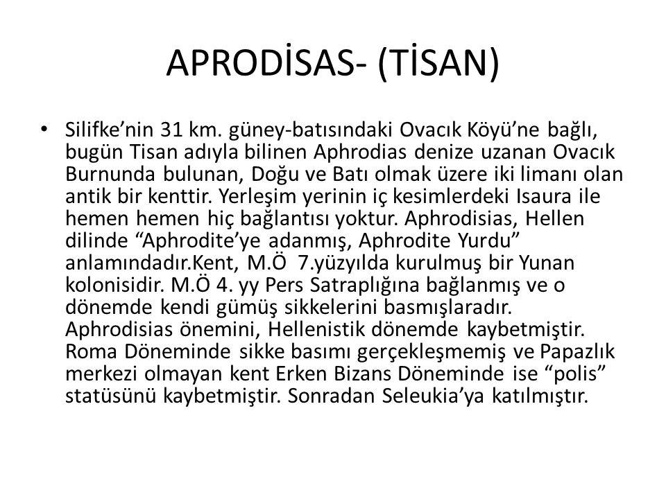 APRODİSAS- (TİSAN) Silifke'nin 31 km. güney-batısındaki Ovacık Köyü'ne bağlı, bugün Tisan adıyla bilinen Aphrodias denize uzanan Ovacık Burnunda bulun