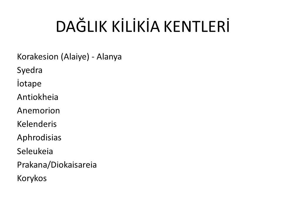 DAĞLIK KİLİKİA KENTLERİ Korakesion (Alaiye) - Alanya Syedra İotape Antiokheia Anemorion Kelenderis Aphrodisias Seleukeia Prakana/Diokaisareia Korykos
