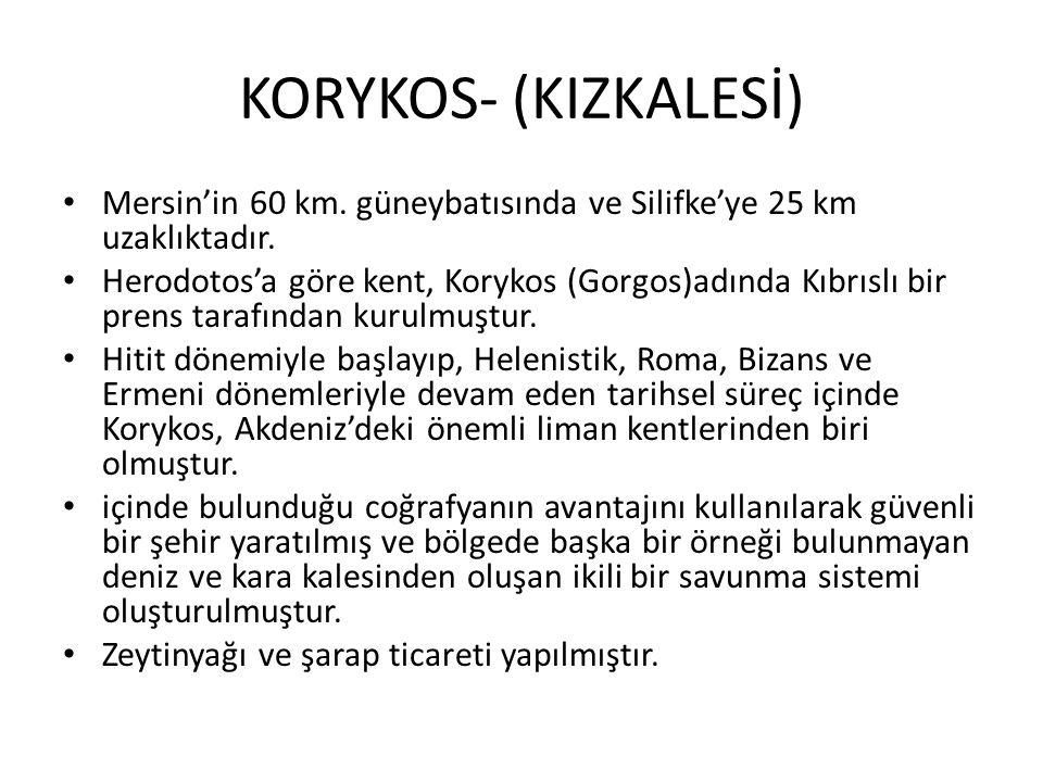 KORYKOS- (KIZKALESİ) Mersin'in 60 km. güneybatısında ve Silifke'ye 25 km uzaklıktadır. Herodotos'a göre kent, Korykos (Gorgos)adında Kıbrıslı bir pren