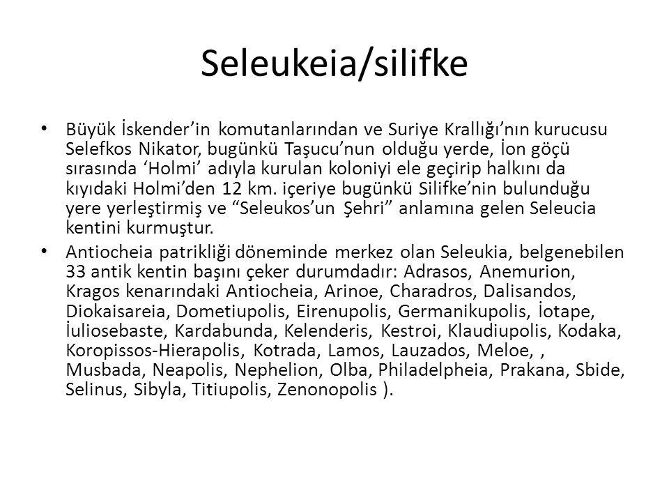 Seleukeia/silifke Büyük İskender'in komutanlarından ve Suriye Krallığı'nın kurucusu Selefkos Nikator, bugünkü Taşucu'nun olduğu yerde, İon göçü sırası
