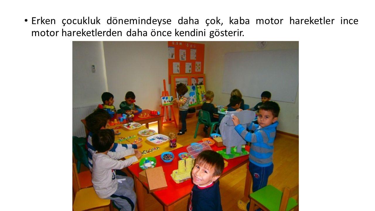 Erken çocukluk dönemindeyse daha çok, kaba motor hareketler ince motor hareketlerden daha önce kendini gösterir.