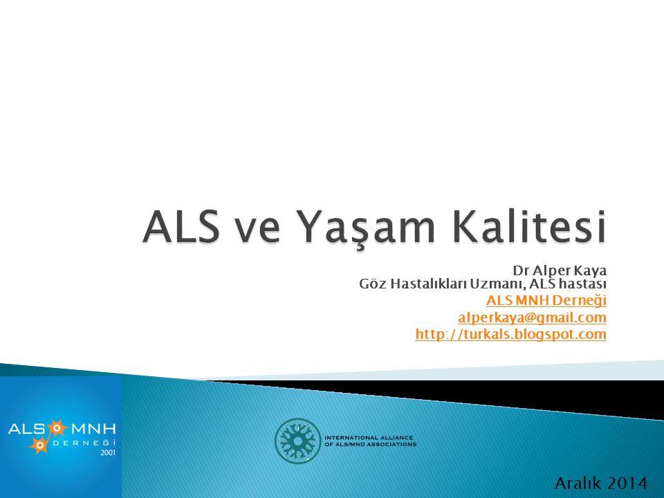 Dr Alper Kaya Göz Hastalıkları Uzmanı, ALS hastası ALS MNH Derneği alperkaya@gmail.com http://turkals.blogspot.com Aralık 2014