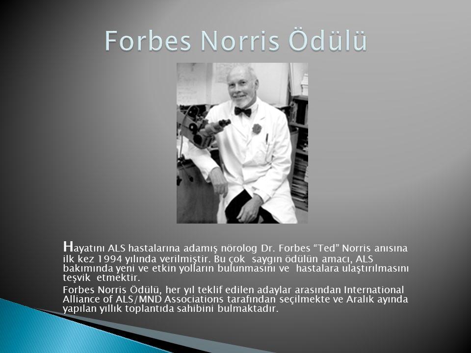 """H ayatını ALS hastalarına adamış nörolog Dr. Forbes """"Ted"""" Norris anısına ilk kez 1994 yılında verilmiştir. Bu çok saygın ödülün amacı, ALS bakımında y"""