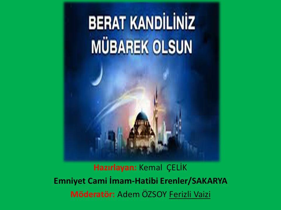 Hazırlayan: Kemal ÇELİK Emniyet Cami İmam-Hatibi Erenler/SAKARYA Möderatör: Adem ÖZSOY Ferizli Vaizi