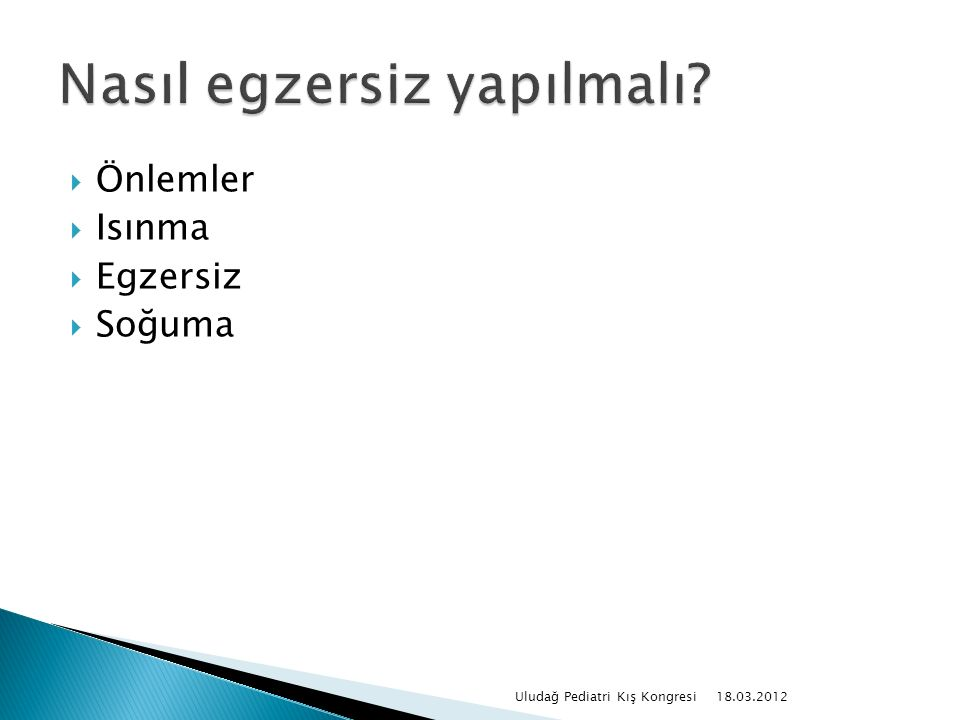  Önlemler  Isınma  Egzersiz  Soğuma 18.03.2012 Uludağ Pediatri Kış Kongresi