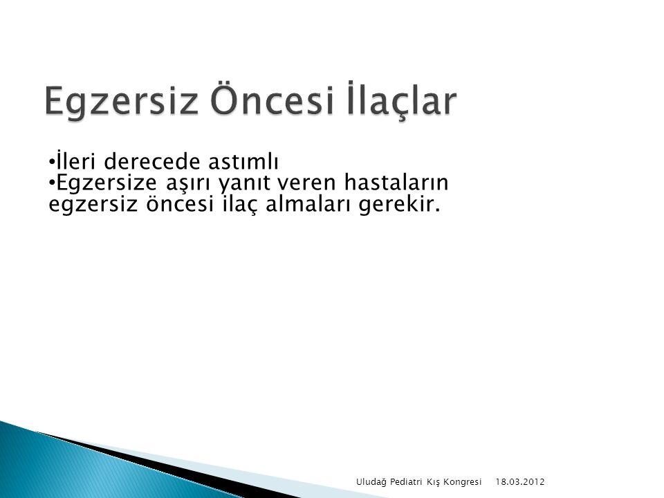 18.03.2012 Uludağ Pediatri Kış Kongresi İleri derecede astımlı Egzersize aşırı yanıt veren hastaların egzersiz öncesi ilaç almaları gerekir.