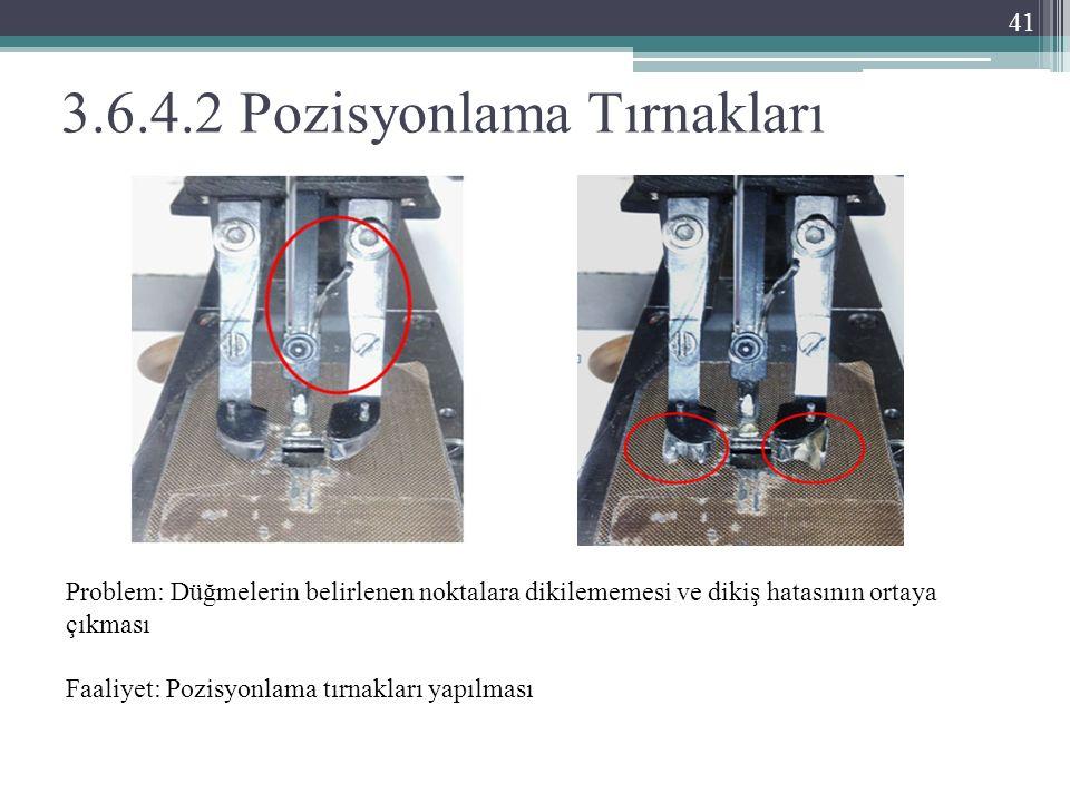 3.6.4.2 Pozisyonlama Tırnakları Problem: Düğmelerin belirlenen noktalara dikilememesi ve dikiş hatasının ortaya çıkması Faaliyet: Pozisyonlama tırnakları yapılması 41