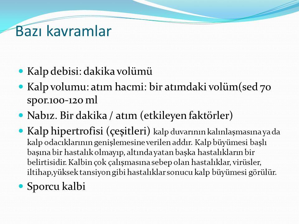 Bazı kavramlar Kalp debisi: dakika volümü Kalp volumu: atım hacmi: bir atımdaki volüm(sed 70 spor.100-120 ml Nabız.