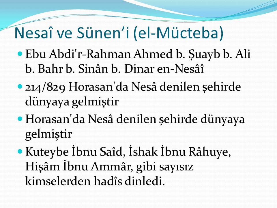 Nesaî ve Sünen'i (el-Mücteba) Ebu Abdi'r-Rahman Ahmed b. Şuayb b. Ali b. Bahr b. Sinân b. Dinar en-Nesâî 214/829 Horasan'da Nesâ denilen şehirde dünya