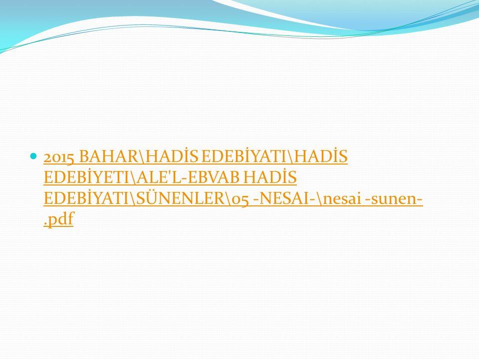 2015 BAHAR\HADİS EDEBİYATI\HADİS EDEBİYETI\ALE'L-EBVAB HADİS EDEBİYATI\SÜNENLER\05 -NESAI-\nesai -sunen-.pdf 2015 BAHAR\HADİS EDEBİYATI\HADİS EDEBİYET
